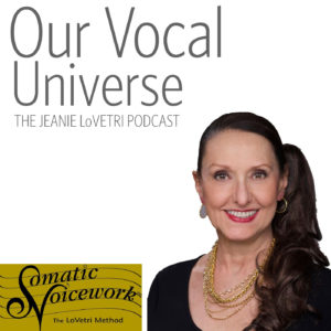 Our Vocal Universe. The Jeanie LoVetri Podcast.